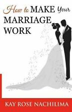 How to Make Your Marriage Work : Remember... Refuse... Renew... Rejoice by...