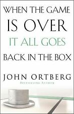 When the Game Is Over, It All Goes Back in the Box by John Ortberg (2015,...