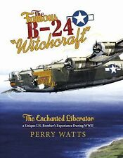 """FAMOUS B-24 """"WITCHCRAFT"""" THE ENCHANTED LIBERATOR A UNIQUE BOMBER'S EXPERIENCE DU"""