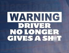 WARNING DRIVER NO LONGER GIVES A SH*T Funny/Joke Car/Van/Window/Bumper Sticker