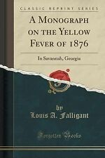 A Monograph on the Yellow Fever Of 1876 : In Savannah, Georgia (Classic...