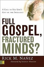 Full Gospel, Fractured Minds?: A Call to Use God's Gift of the Intellect