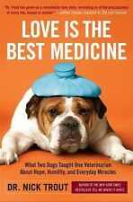 Love Is the Best Medicine : What Two Dogs Taught One Veterinarian about Hope,...