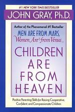 Children Are from Heaven: Positive Parenting Skills for Raising Cooperative, Co
