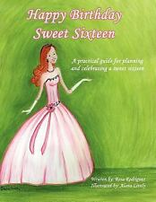Happy Birthday Sweet Sixteen : A Practical Guide for Planning and Celebrating...