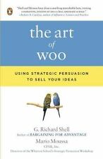 The Art of Woo: Using Strategic Persuasion to Sell Your Ideas by Shell, G. Rich