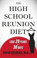 The High School Reunion Diet: Lose 20 Years in 30 Days by David Colbert