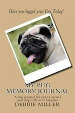 My Pug Memory Journal : A Dog Journal for You to Record Your Dog's Life As It...