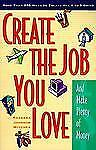 CREATE THE JOB YOU LOVE (And Make Plenty of Money) : More Than 550 Ways PB GOOD