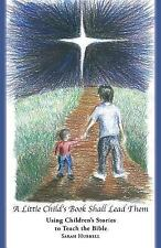 A Little Child's Book Shall Lead Them : Using Children's Stories to Teach the...