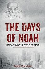 The Days of Noah: The Days of Noah : Book Two: Persecution by Mark Goodwin...