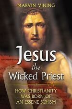 Jesus the Wicked Priest : How Christianity Was Born of an Essene Schism by...