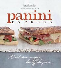 Panini Express : 70 Delicious Recipes, Hot off the Press by Daniel Leader and...