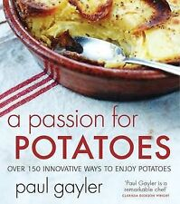 A Passion for Potatoes: Over 150 Ways to Enjoy Potatoes Cookbook by Paul Gayler
