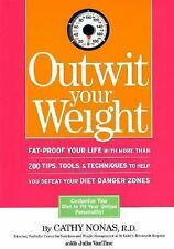 Outwit Your Weight: Fat-Proof Your Life With More Than 200 Tips, Tools, & Techni