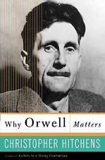 Why Orwell Matters by Christopher Hitchens (2003, Paperback)