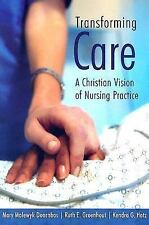 Transforming Care : A Christian Vision of Nursing Practice by Kendra G. Hotz,...