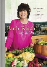 My Kitchen Year: 136 Recipes That Saved My Life Reichl, Ruth
