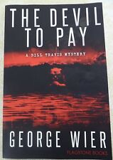 The Devil to Pay by George Wier (2013, Paperback) (A Bill Travis Mystery)
