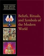 Beliefs, Rituals, and Symbols of the Modern World (Man, Myth, and Magic)