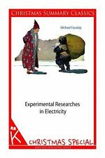 Experimental Researches in Electricity [Christmas Summary Classics] by...