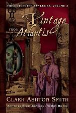 The Collected Fantasies of Clark Ashton Smith: A Vintage from Atlantis : The...