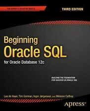 Beginning Oracle SQL : For Oracle Database 12c by Lex deHaan, Tim Gorman,...
