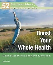 Boost Your Whole Health (52 Brilliant Ideas): Quick Fixes for the Body, Mind, an