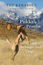 Pukka's Promise: The Quest for Longer-Lived Dogs Kerasote, Ted Hardcover