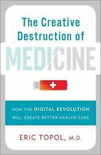 The Creative Destruction of Medicine: How the Digital Revolution Will -ExLibrary