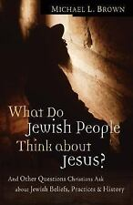 What Do Jewish People Think about Jesus?: And Other Questions Christians Ask abo