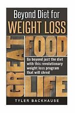 Beyond Diet for Weight Loss : Go Beyond Just the Diet with This Revolutionary...