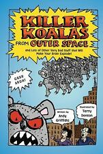 Killer Koalas from Outer Space : And Lots of Other Very Bad Stuff That Will...