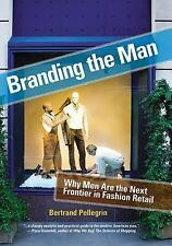 Branding the Man : Why Men Are the Next Frontier in Fashion Retail by...