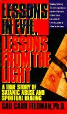 Lessons In Evil, Lessons From the Light: True story of Satanic Abuse and Spiritu