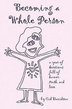 Becoming a Whole Person : A Year of Devotions full of Humor, Truth, and Love...