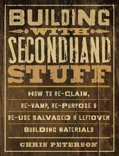 Building with Secondhand Stuff: How to Re-Claim, Re-Vamp, Re-Purpose & Re-Use Sa