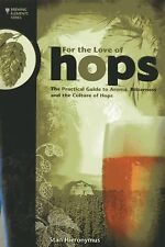 Brewing Elements Ser.: For the Love of Hops : The Practical Guide to Aroma,...