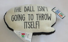 The Ball Isn't Going To Throw Itself Dog Toy Speech Bubble Squeaky New