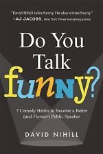 Do You Talk Funny? : 7 Comedy Habits to Become a Better (and Funnier) Public...