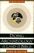 Doing Archaeology in the Land of the Bible : A Basic Guide by John D. Currid...