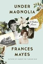 Under Magnolia : A Southern Memoir by Frances Mayes (2014, Hardcover)
