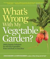 What's Wrong With My Vegetable Garden?: 100% Organic Solutions for All Your Vege