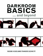 Darkroom Basics: ... And Beyond ~ Hicks, Roger; Schultz, Frances PB