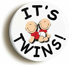 ITS TWINS BADGE BUTTON PIN (1inch/25mm diameter) NEW BABY BIRTH PREGNANCY SCAN