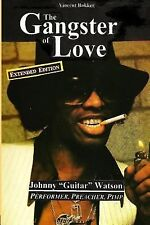 The Gangster of Love : Johnny Guitar Watson, Performer, Preacher, Pimp...