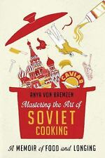 Mastering the Art of Soviet Cooking : A Memoir of Food and Longing (2013, Hardco