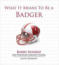 What It Means to Be a Badger: Barry Alvarez and Wisconsin's Greatest Players, Do