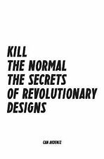 Kill the Normal : The Secrets of Revolutionary Designs by Can Akdeniz (2014,...