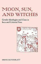 Moon, Sun and Witches : Gender Ideologies and Class in Inca and Colonial Peru...